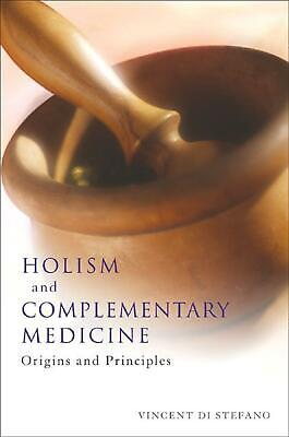 Holism and Complementary Medicine: Origins and Principles by Vincent Di Stefano