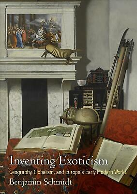 Inventing Exoticism: Geography, Globalism, and Europe's Early Modern World by Be