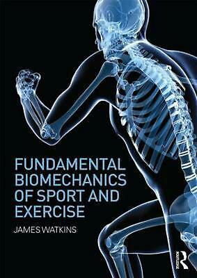 Fundamental Biomechanics of Sport and Exercise by James Watkins Paperback Book (