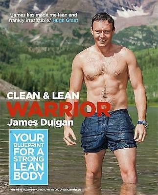 Clean & Lean Warrior: Your blueprint for a stron, James Duigan, New