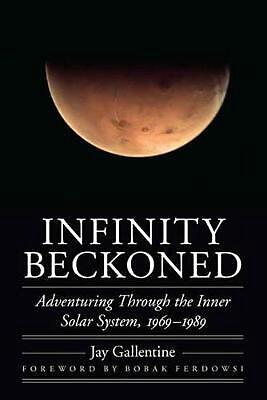 Infinity Beckoned: Adventuring Through the Inner Solar System, 1969-1989 by Jay