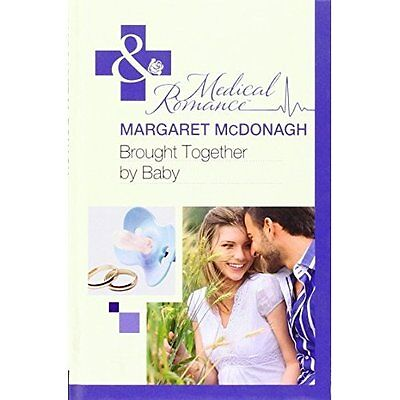 Brought Together by Baby McDonagh Romance Mills Boon Hardback 9780263228649