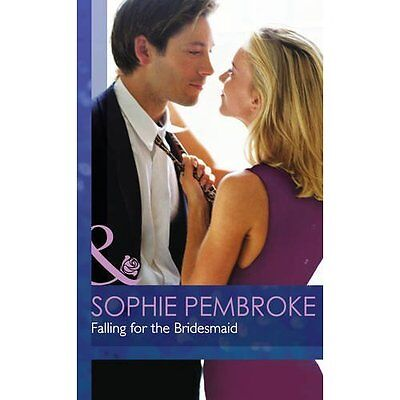 Falling for the Bridesmaid Sophie Pembroke Mills Boon Hardback 9780263258172