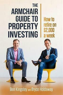 Armchair Guide to Property Investing: How to Retire on $2,000 a Week by Ben & Ho