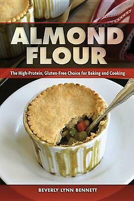 Almond Flour: The High-Protein, Gluten-Free Choice for Baking and Cooking by Bev