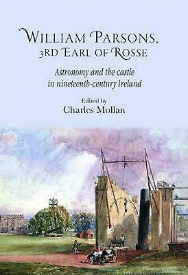 William Parsons, 3rd Earl of Rosse: Astronomy and the Castle in Nineteenth-Centu