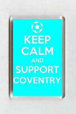 Keep Calm And Support Football Fridge Magnet - Coventry City
