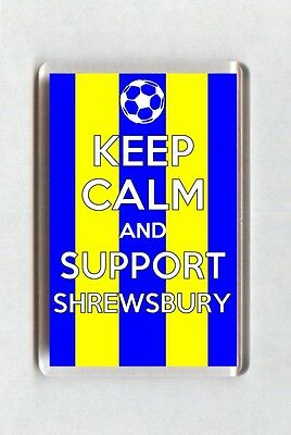 Keep Calm And Support Football Fridge Magnet - Shrewsbury Town