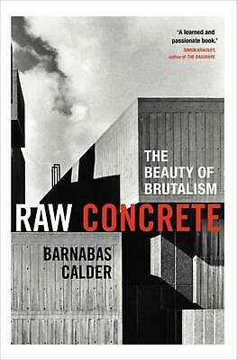 Raw Concrete: The Beauty of Brutalism by Barnabas Calder Hardcover Book Free Shi