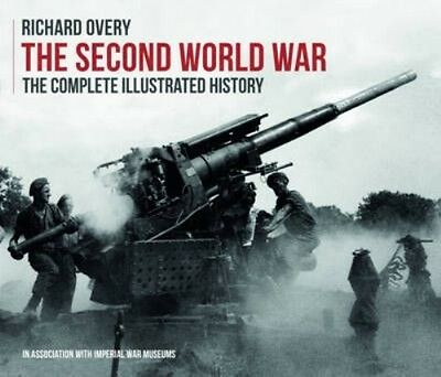 The Second World War, The Complete Illustrated History by Richard Overy Paperbac