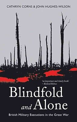 Blindfold and Alone: British Military Executions in the Great War by John Hughes