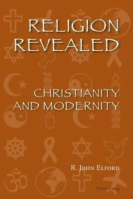 Religion Revealed: Christianity and Modernity by R. John Elford Paperback Book (