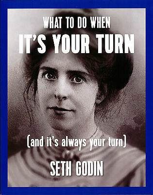 What to do when it's your turn (and it's always your turn) - Seth Godin 2014