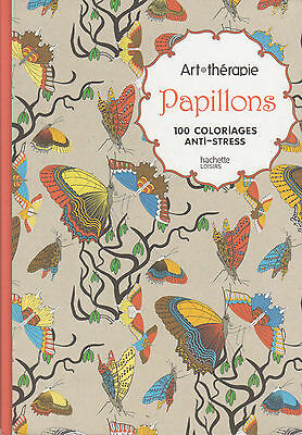 ART THERAPIE PAPILLONS 100 COLORIAGES ANTI-STRESS coloriage HACHETTE
