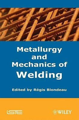 Metallurgy and Mechanics of Welding by Regis Blondeau Hardcover Book (English)