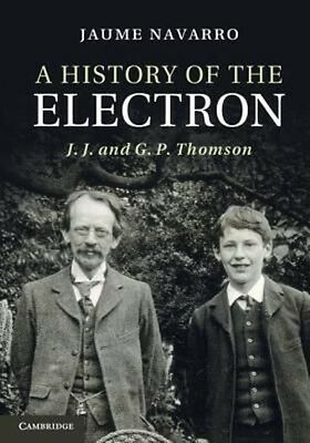 History of the Electron by Jaume Navarro Hardcover Book (English)