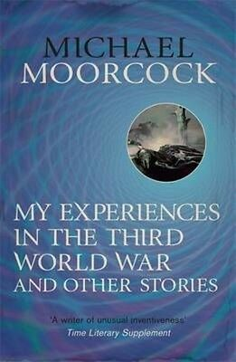 My Experiences in the Third World War and Other Stories by Michael Moorcock Pape