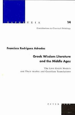 Greek Wisdom Literature and the Middle Ages: The Lost Greek Models and Their Ara