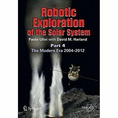 Robotic Exploration Solar System Modern Era 2004 -2013 Part 4 Uli. 9781461448112