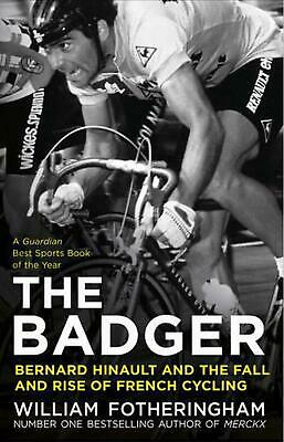 Badger: Bernard Hinault and the Fall and Rise of French Cycling by William Fothe