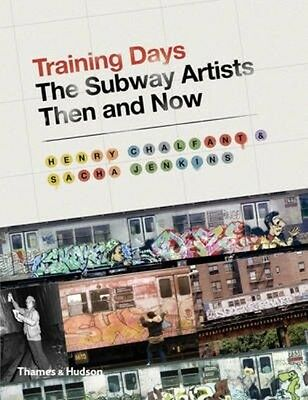 Training Days: The Subway Artists Then and Now by Henry Chalfant Hardcover Book