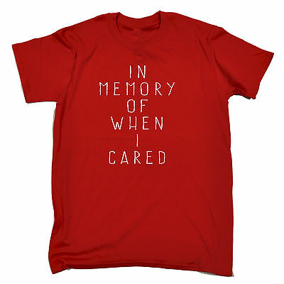 In Memory Of When I Cared T-SHIRT Humor Lazy Retirement Funny Gift Birthday
