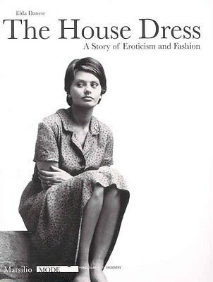 The House Dress: A Story of Eroticism and Fashion by Elda Danese Paperback Book