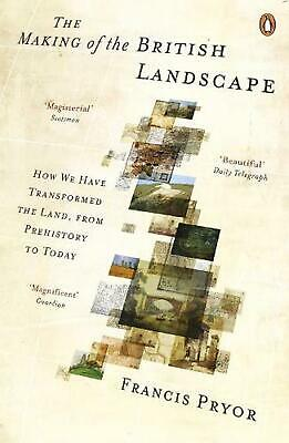 Making of the British Landscape: How We Have Transformed the Land, from Prehisto