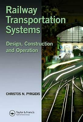 Railway Transportation Systems: Design, Construction and Operation by Christos N