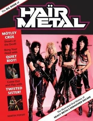 The Big Book of Hair Metal: The Illustrated Oral History of Heavy Metal's Debauc