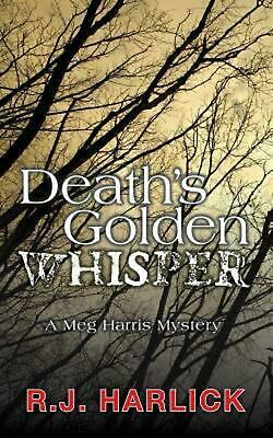 Death's Golden Whisper: A Meg Harris Mystery by R.J. Harlick (English) Paperback