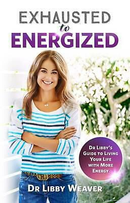 Exhausted to Energized: Dr Libby's Guide to Living Your Life with More Energy by