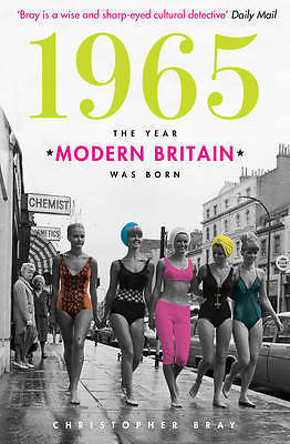 1965: The Year Modern Britain was Born, Bray, Christopher, New