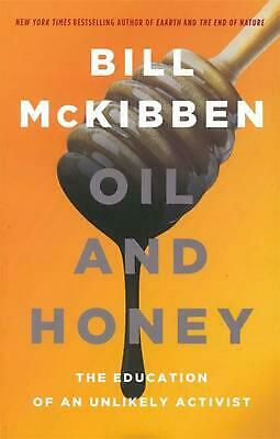 Oil & Honey: The Education Of An Unlikely Activist by Bill McKibben Paperback Bo
