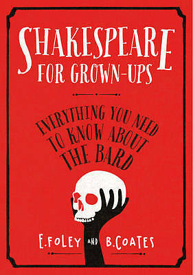 Shakespeare for Grown-ups: Everything you Need t, Coates, Beth, Foley, Elizabeth