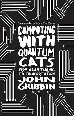 John Gribbin - Computing with Quantum Cats: From Colossus to Qubits (Paperback)