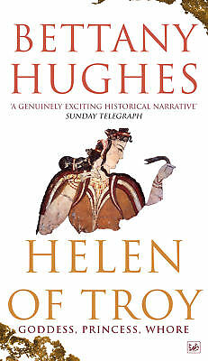 Bettany Hughes - Helen Of Troy: Goddess, Princess, Whore (Paperback)