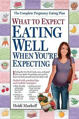 What to Expect: Eating Well When You're Expecting by Heidi Murkoff (English) Pap