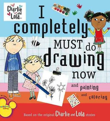 I Completely Must Do Drawing Now and Painting and Coloring by Lauren Child (Engl