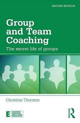 Group and Team Coaching: The secret life of groups by Christine Thornton (Englis