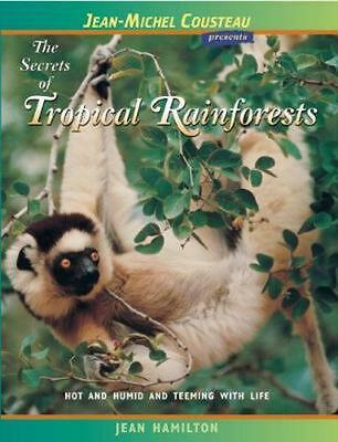 The Secrets of Tropical Rainforests: Hot and Humid and Teeming with Life by Jean