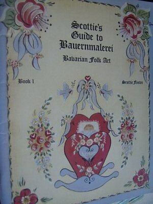 Scottie's Guide To Bauernmalerei Painting Book #1 Bavarian Folk Art Styles