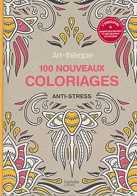 ART THERAPIE 100 NOUVEAUX COLORIAGES ANTI-STRESS adulte Hachette colorier