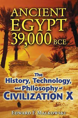 Ancient Egypt 39,000 BCE: The History, Technology, and Philosophy of Civilizatio