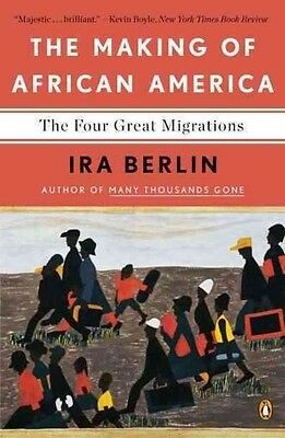 The Making of African America: The Four Great Migrations by Ira Berlin Paperback