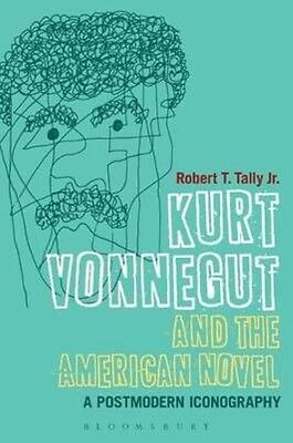 Kurt Vonnegut and the American Novel: A Postmodern Iconography by Jr. Tally Pape