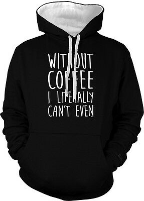 Without Coffee I Literally Can't Even Saying  Caffeine  2-tone Hoodie Pullover