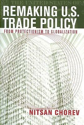 Remaking U.S. Trade Policy: From Protectionism to Globalization by Nitsan Chorev