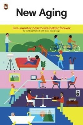 New Aging: Live Smarter Now to Live Better Forever by Matthias Hollwich Paperbac