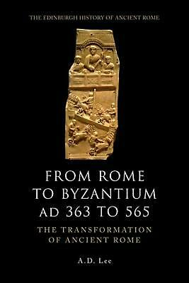 From Rome to Byzantium, AD 363 to 565: The Transformation of Ancient Rome by A D